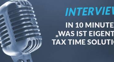 In 10 Minuten erklärt: Was ist eigentlich TAX TIME SOLUTIONS?